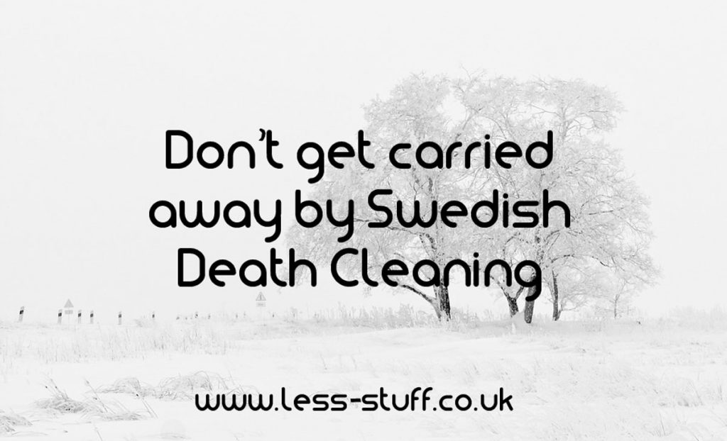 Swedish death cleaning don 39 t get carried away see what i for Cleaning out house after death